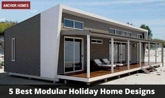 Best Modular Holiday Home Designs Build